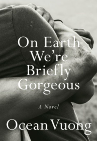 """""""On Earth We Are Briefly Gorgeous"""" by Ocean Vuong"""